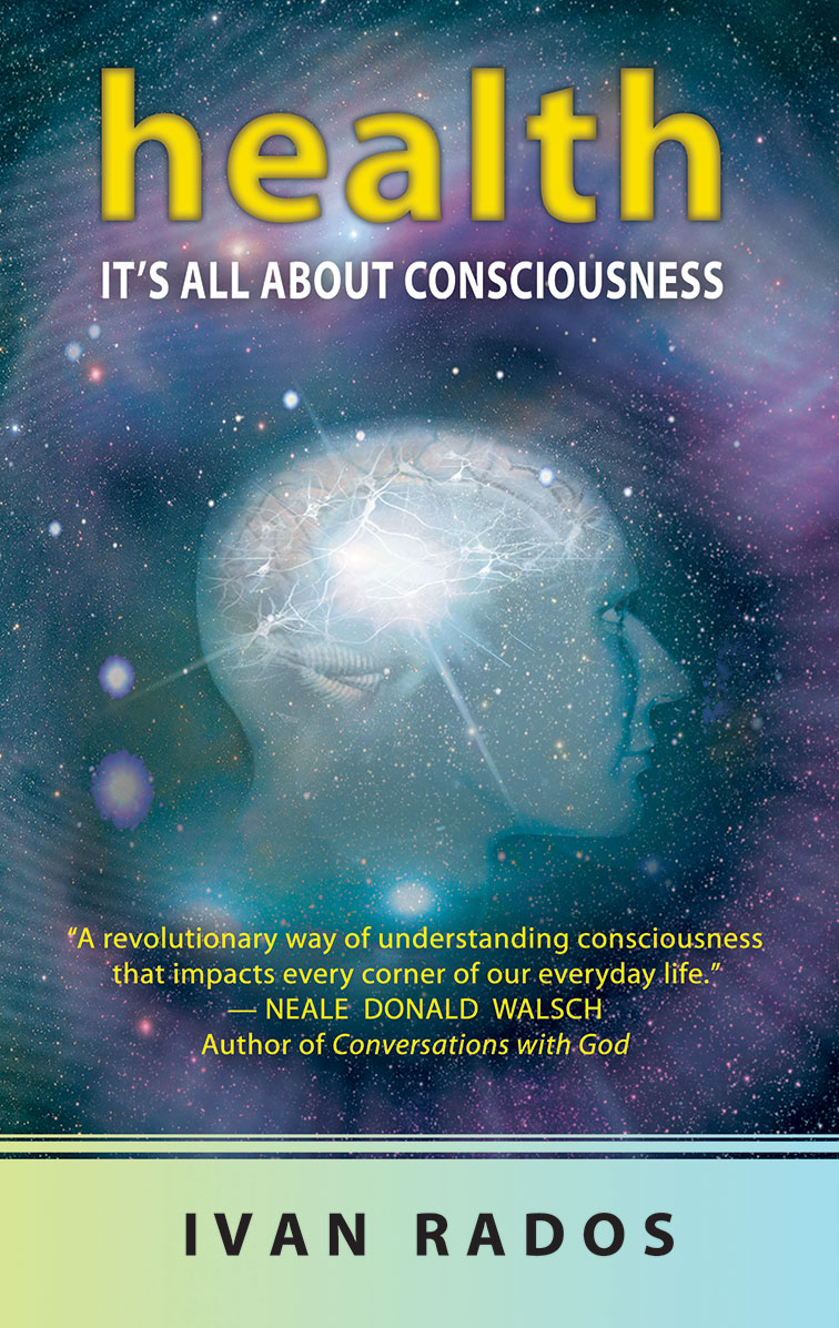 HEALTH: ITS ALL ABOUT CONSCIOUSNESS  Ivan Rados