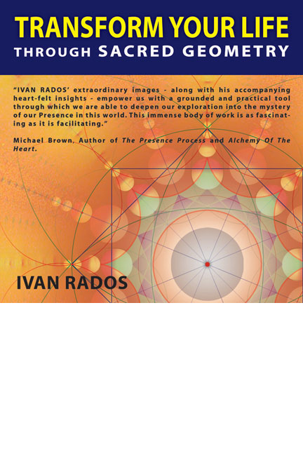 TRANSFORM YOUR LIFE THROUGH SACRED GEOMETRY Ivan Rados