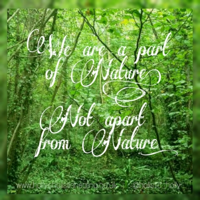 We are a part of nature, not apart from nature ~ Monday Motivation ~ New Blog post from Holly's Holistic Healing ~ Web: www.hollysholistichealing.co.uk FB: Holly's Holistic Healing Twitter / IG: @holistic_holly Etsy: HolisticMysticHolly