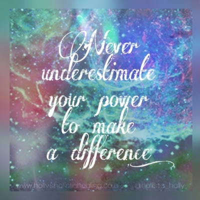 Never Underestimate Your Power To Make a Difference ~ Monday Motivation ~ Blog Post by Holly Charles of Holly's Holistic Healing ~ Web: www.hollysholistichealing.co.uk FB: Holly's Holistic Healing Twitter / IG: @holistic_holly Etsy: HolisticMysticHolly