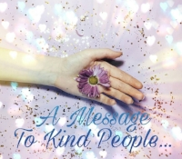 A Message to Kind People ~ Holly's Holistic Healing blog ~ www.hollysholistichealing.co.uk