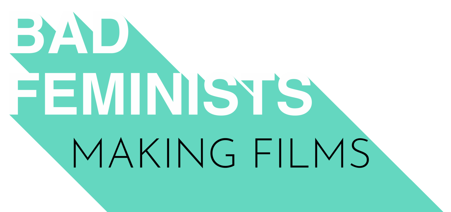 BAD FEMINISTS MAKING FILMS