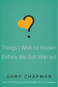 Things I Wish I'd Known Before We Got Married Gary Chapman