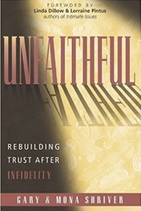 Unfaithful: Rebuilding Trust After Infidelity Gary & Mona Shriver