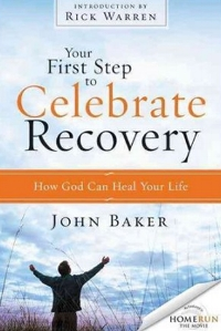 Your First Steps to Celebrate Recovery John Baker