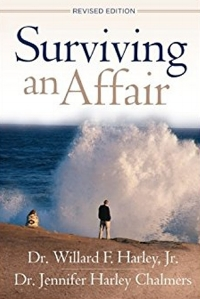 Surviving an Affair Dr. Willard F. Harley, Jr. & Dr. Jennifer Harley ChaLmers