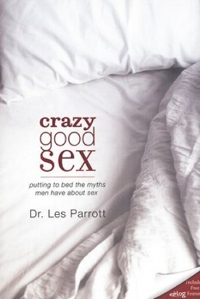 Crazy Good Sex Dr. Les Parrott