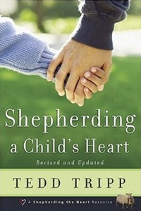 Shepherding a Child's Heart Tedd Tripp