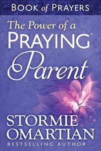 The Power of a Praying Parent  Stormie Omartian