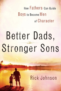 Better Dads, Stronger Sons Rick Johnson