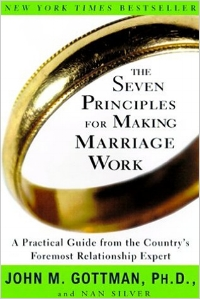 The Seven Principles for Making Marriage Work John M. Gottman