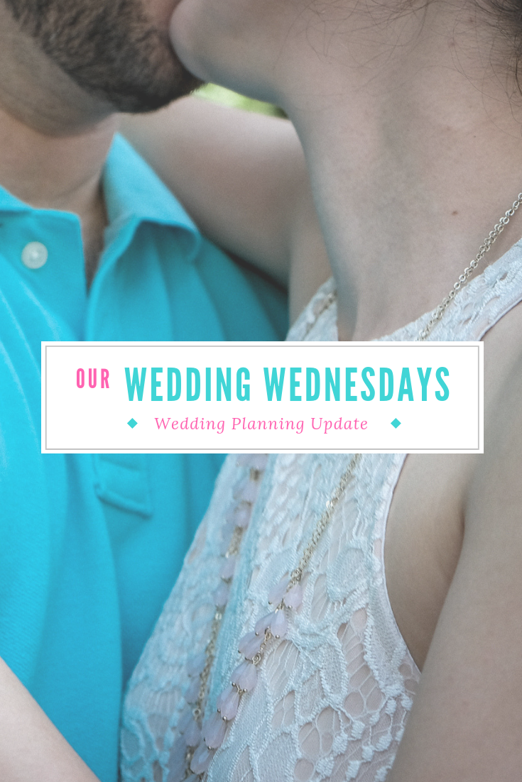 Wedding Wednesday- Wedding Planning Update