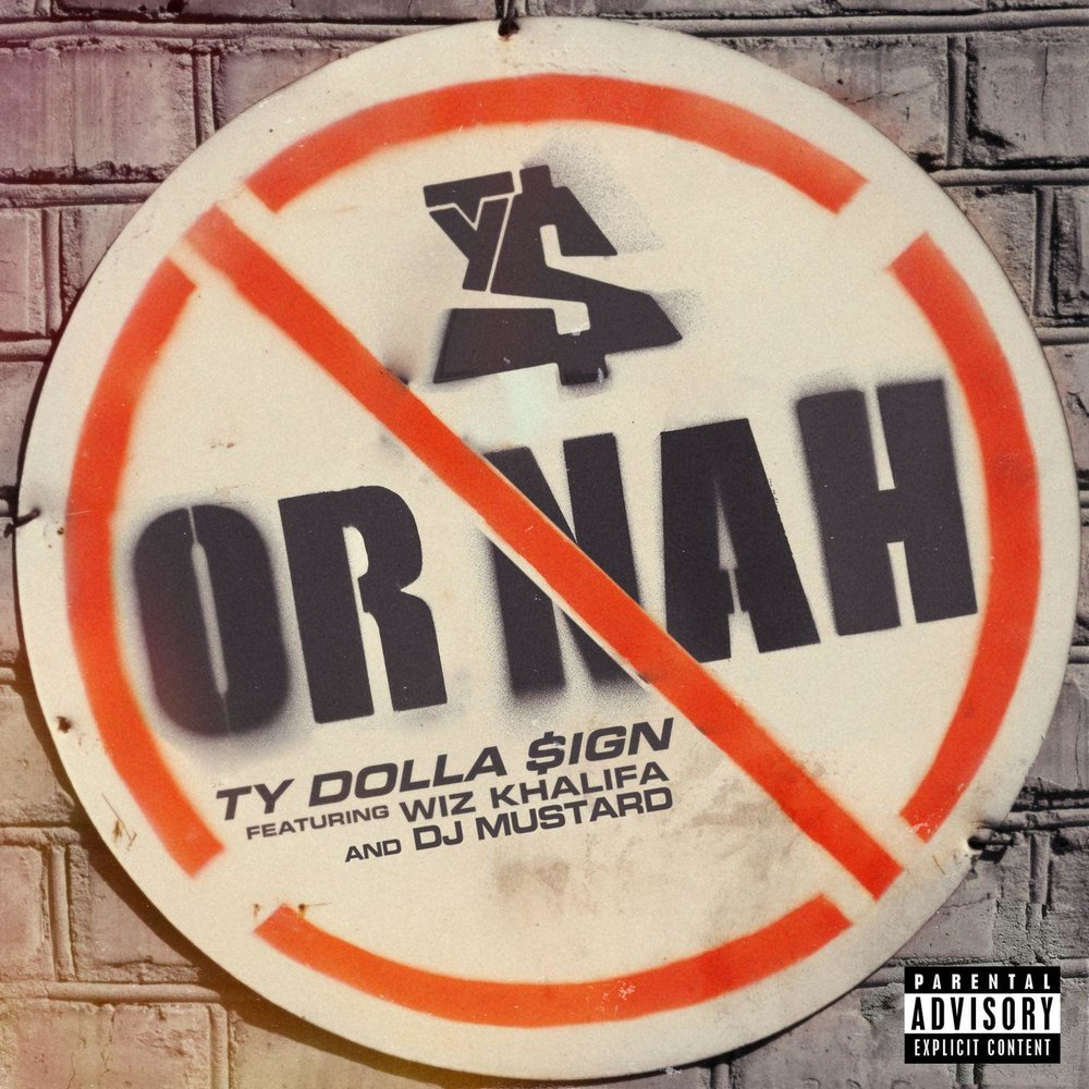 TY DOLLA $IGN - OR NAH FEAT. WIZ KHALIFA