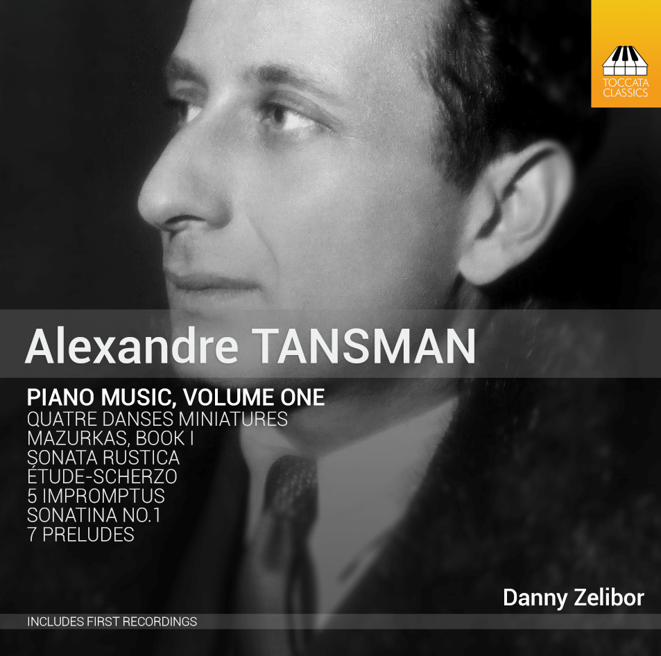 ALEXANDRE TANSMAN: PIANO MUSIC, VOLUME ONE  ON TOCCATA CLASSICS - Alexandre Tansman (1897–1986) was one of the most prolific composers of the twentieth century. His fundamental style is a Stravinskyan Neo-Classicism, animated by the dance-rhythms of his native Poland and energized by a masterly command of counterpoint. The substantial body of music he produced for his own instrument, the piano, has never been systematically examined in recordings; this first installment presents works he wrote soon after his arrival in Paris in 1919, the city that was to remain his home.Buy from:Toccata ClassicsAmazon UKiTunes