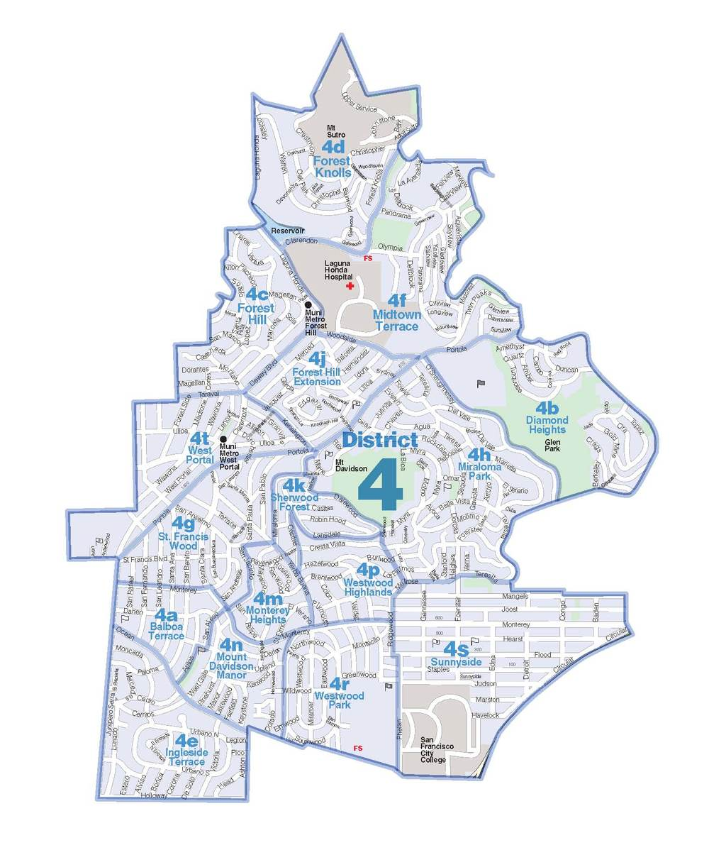 District 4 - Twin Peaks West  Forest Hill, Forest Hill Extension, West Portal, Saint Francis Wood, Balboa Terrace, Mount Davidson Manor, Ingleside Terrace, Monterey Heights, Westwood Park, Westwood Highlands, Sherwood Forest, Miraloma Park, Diamond Heights, Midtown Terrace