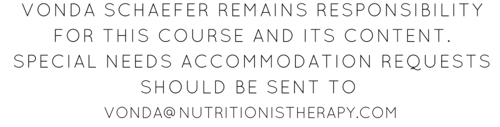 vonda schaefer remains responsibility for this course and its content. special needs accommodation requests should be sent to vonda@nutritionistherapy.com-2.png