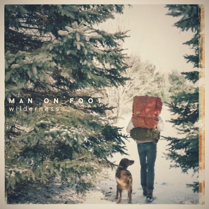 """Wilderness"" - Man On Foot (2014)"