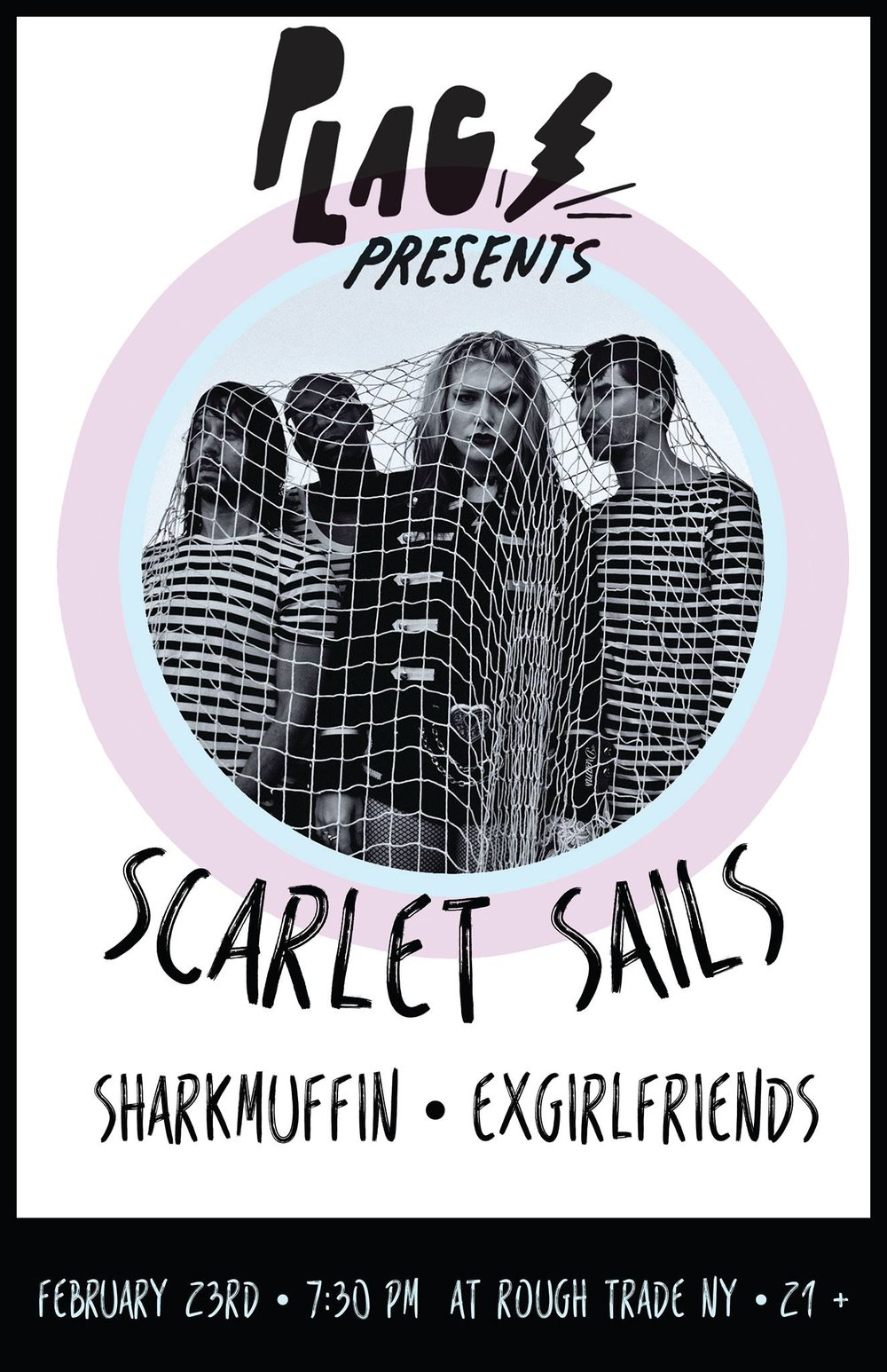 PLAG x Bowery Presents:  Scarlet Sails   Sharkmuffin   Ex-Girlfriends  + more Fri, February 23, 2018 Doors: 7:30 pm / Show: 8:30 pm  On Sale: Fri, 12/15 @ 12pm  This event is 21 and over      TICKET LIVE HERE