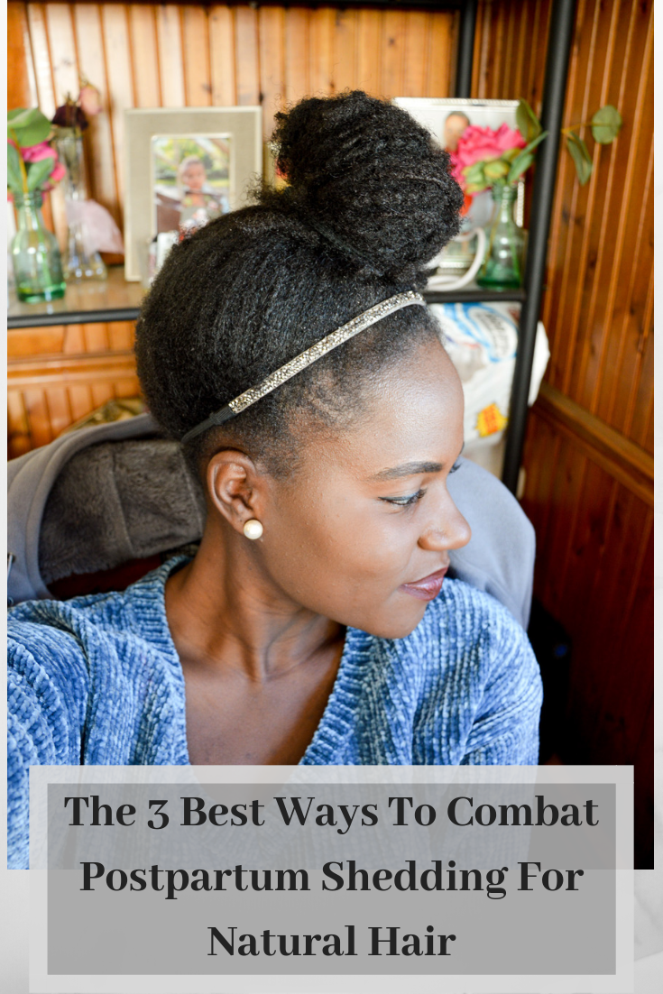 The 3 Best Ways To Combat Postpartum Shedding For Natural Hair.png