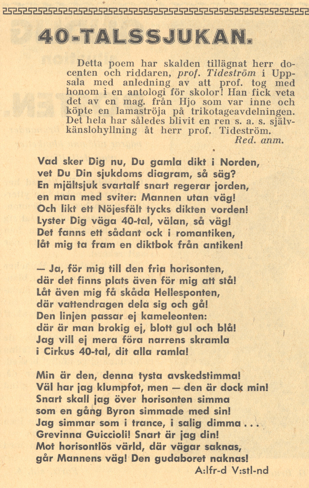 """""""40-talssjukan"""" i  Grönköpings Veckoblad  nr 11 1948   är författad av Gunnar Ekelöf i skarp front mot 40-talismen, i synnerhet Erik Lindegren. Dikten ingår omarbetad – och nedtonad – i samlingen  Strountes  (1955) och har där fått namnet """"Epilog av A:lfr-d V:stl-nd""""."""
