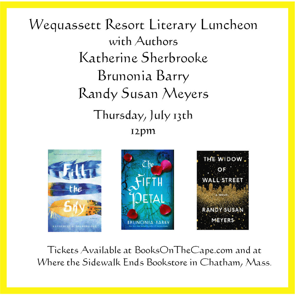 Tickets for the July 13th Event are currently Sold Out. We would be happy to add your name to a waiting list.  The July 13th luncheon with authors Katherine Sherbrooke, Brunonia Barry, and Randy Susan Meyers will be held on the Garden Terrace.