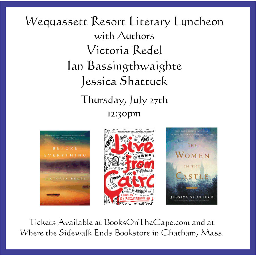 The July 27th Literary Luncheon with Authors Victoria Redel, Ian Bassingthwaighte, and Jessica Shattuck will be held in the 28 Atlantic Restaurant at 12:30pm.