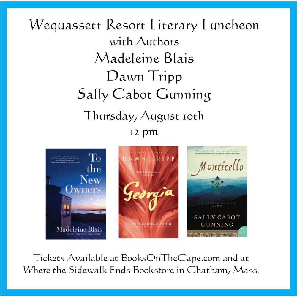 The August 10th Literary Luncheon with Authors Madeleine Blais, Dawn Tripp, and Sally Cabot Gunning will be held on the Garden Terrace. The August 10th Event is Currently Sold Out. We would be happy to add your name to a waiting list.