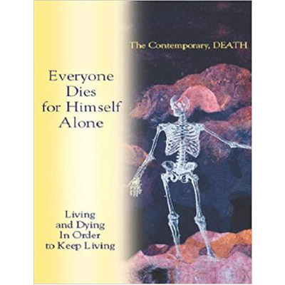 Everybody Dies for Himself Alone - Living and Dying In Order to Keep Living