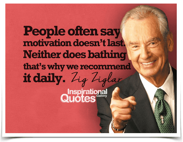 Zig-Ziglar-People-often-say-motivation-doesn't-last.-Neither-does-bathing-that's-why-we-recommend-it-daily
