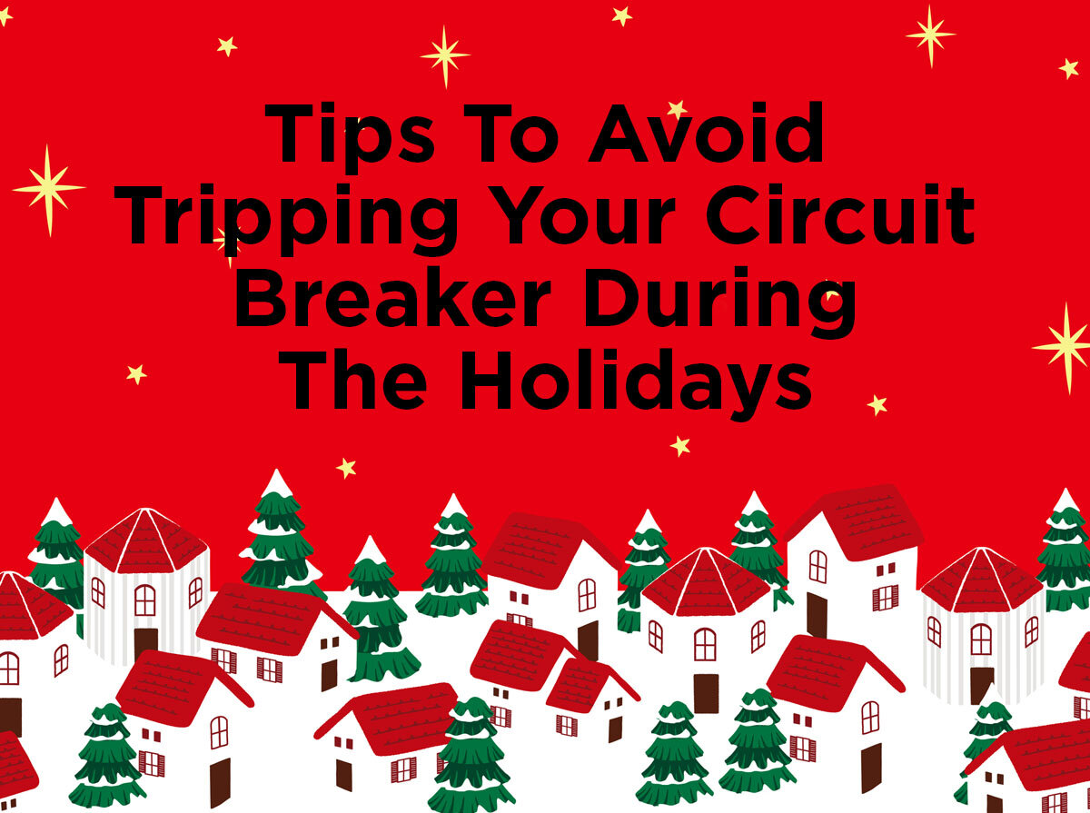 Tips To Avoid Tripping Your Circuit Breaker During The Holidays Add A If There Is Room In Panel Another 1000bulbscom Blog