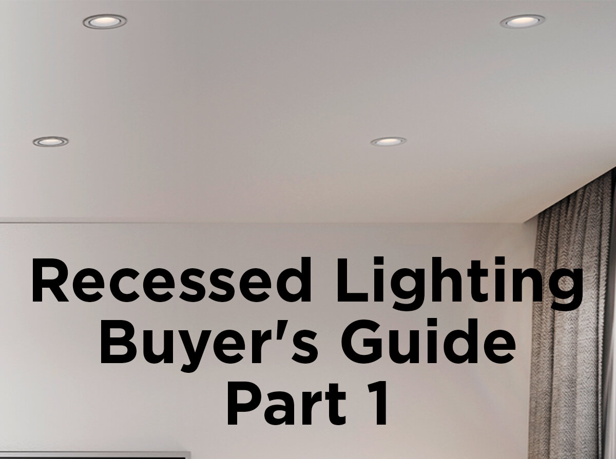 Recessed Lighting Buyeru0027s Guide, Part 1