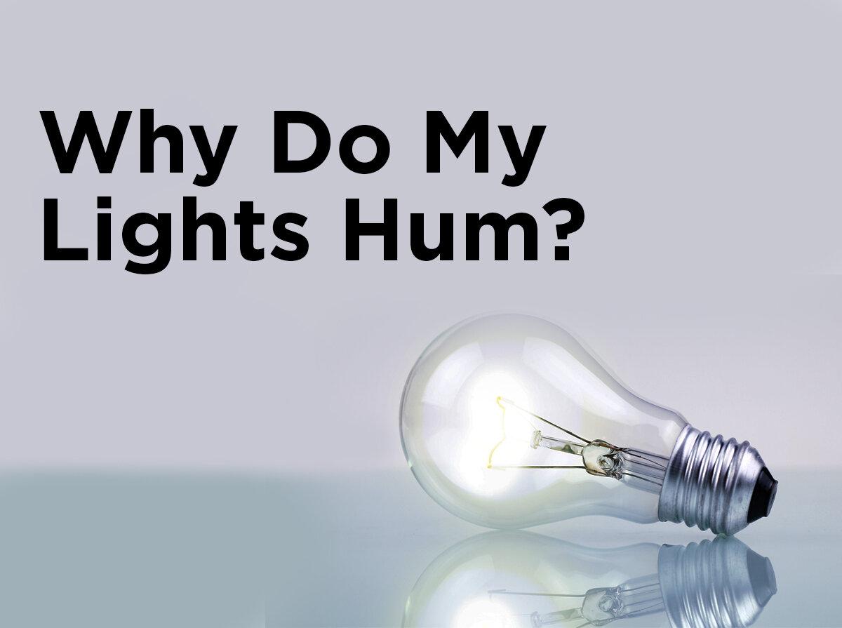 Why Do My Lights Hum? — 1000Bulbs com Blog