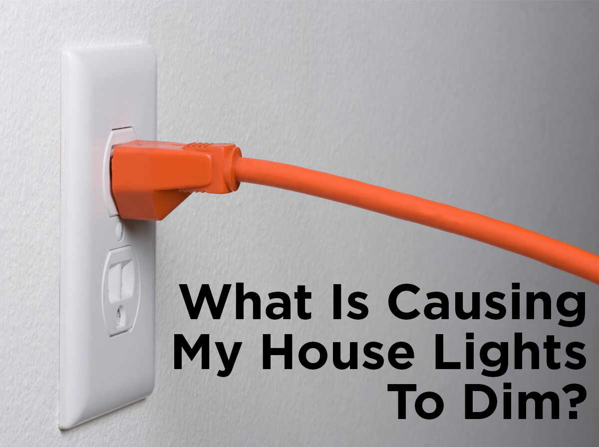 What Is Causing My House Lights To Dim? — 1000Bulbs com Blog