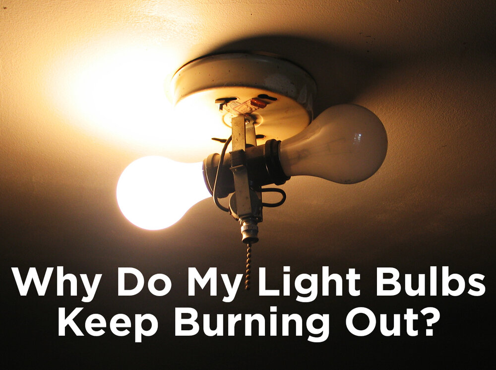 Why Do My Light Bulbs Keep Burning Out?