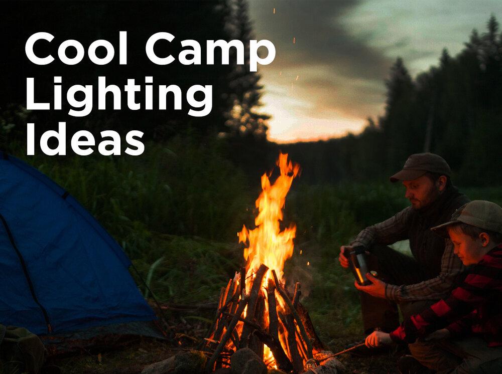 Cool Camp Lighting Ideas — 1000Bulbs.com Blog