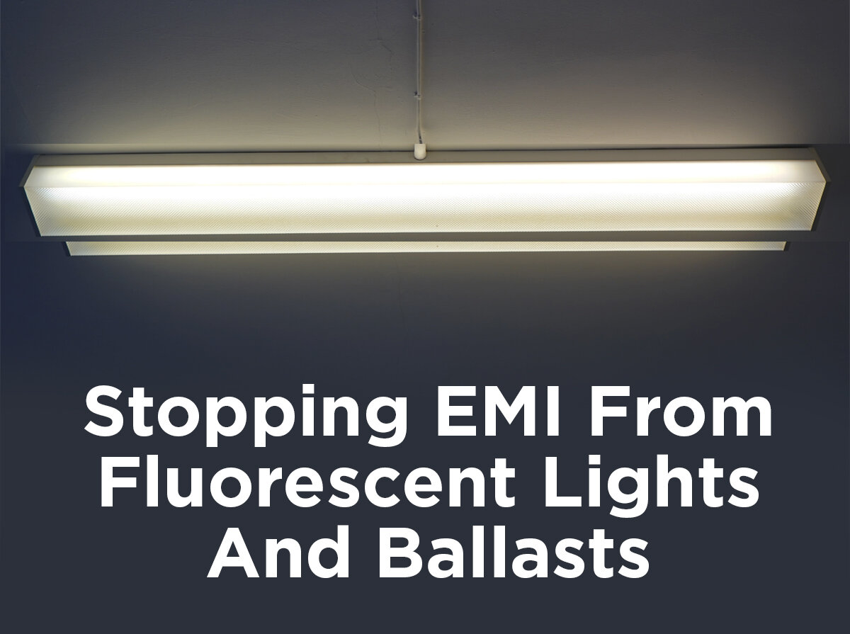 Stopping EMI from Fluorescent Lights and Ballasts