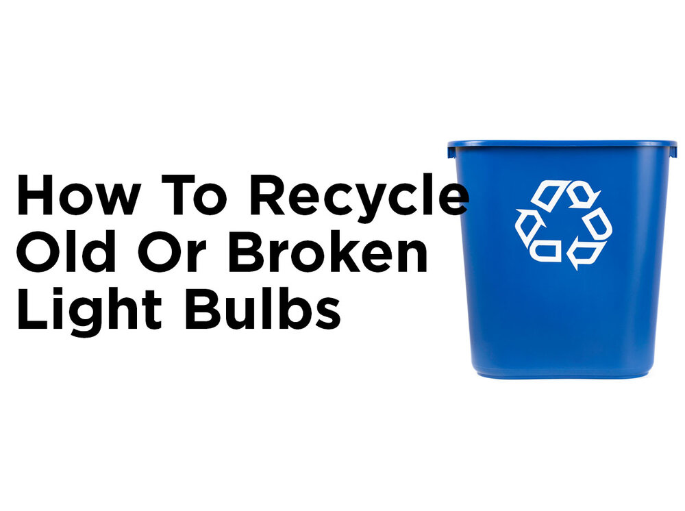 How To Recycle Old Or Broken Light Bulbs 1000bulbs Com Blog
