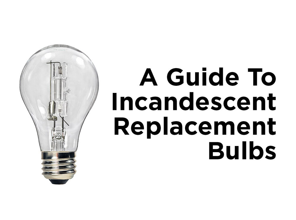 A Guide to Incandescent Replacement Bulbs — 1000Bulbs.com Blog