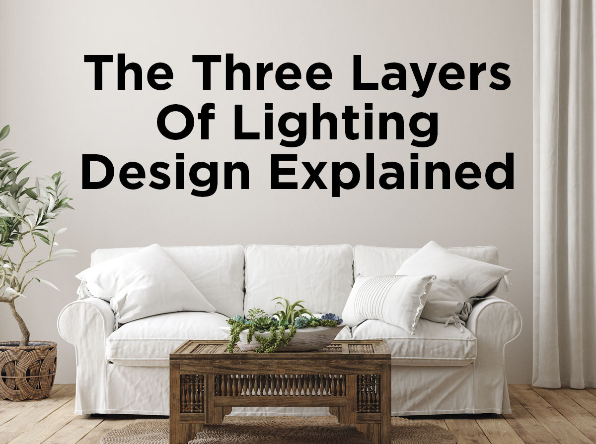 Amazing The Three Layers Of Lighting Design Explained