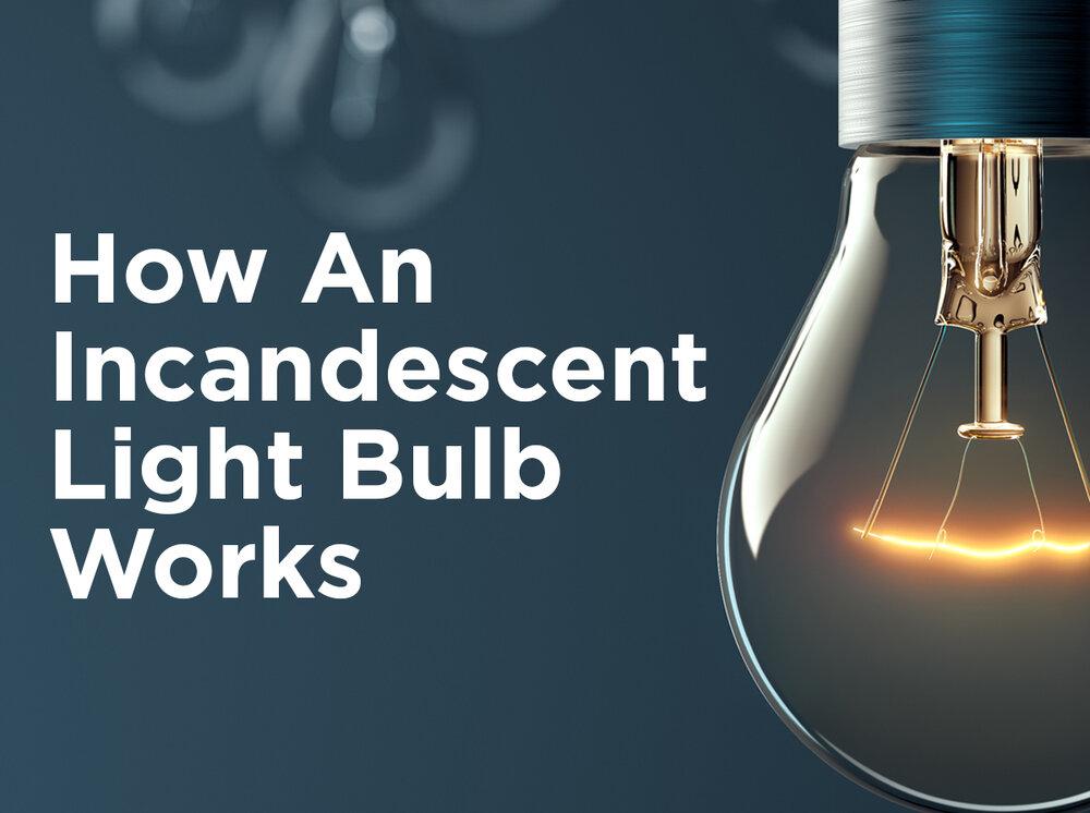 How An Incandescent Light Bulb Works 1000bulbs Blog