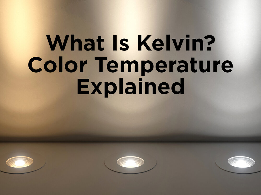 Color Temperature Explained 1000bulbs Com Blog