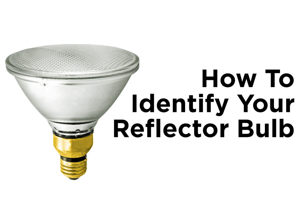 How To Identify Your Reflector Light Bulb