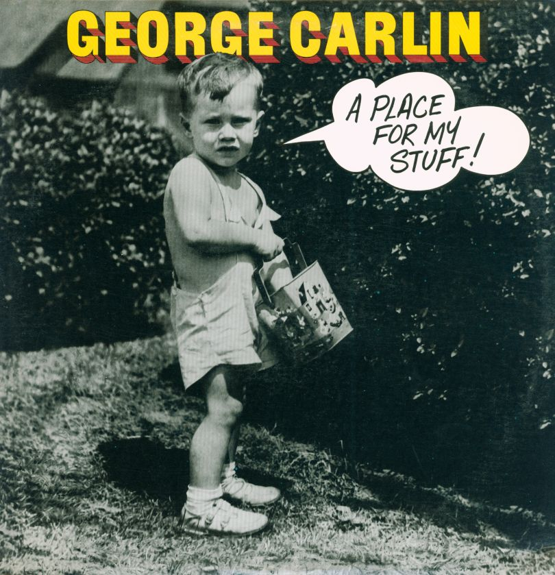 Watch this video!  George Carlin - A place for my stuff.