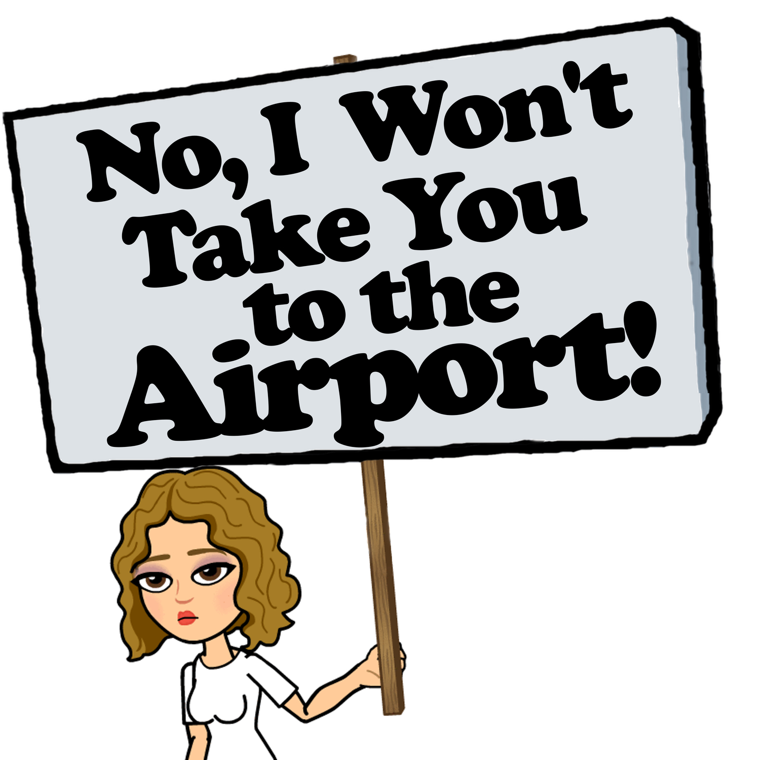 No, I Won't Take You to the Airport!