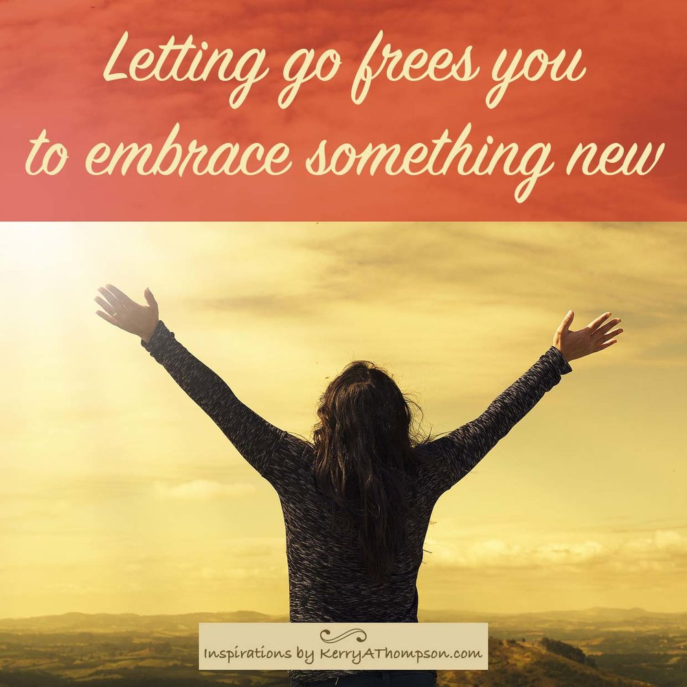 KerryAThompson.com Blog: Letting go frees you to embrace something new