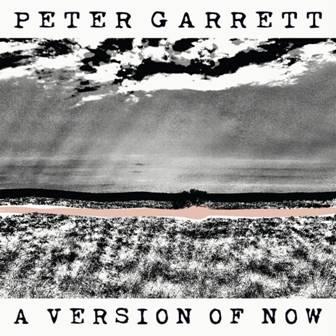 Peter Garrett - A Version Of Now.jpg