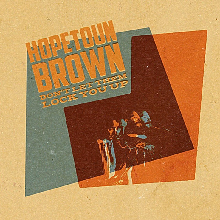 Hopetoun Brown - Don't Let Them Lock You Up   1. Let's Not Be Friends 2. Don't Let Them Lock You Up 3. Put It Down 4. Two Boots 5. You Know I Know (feat. Sophie Burbery) 6. Sticks and Stones 7. Lonely Rail 8. Ashes In The Street (feat. Steve Abel) 9. Full Of Hope