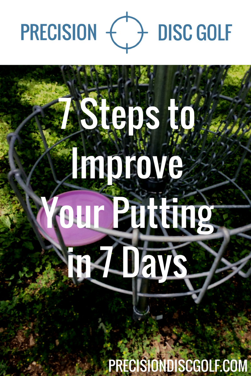 7 Steps to Improve Your Disc Golf Putting in 7 Days. Click through for the free guide!