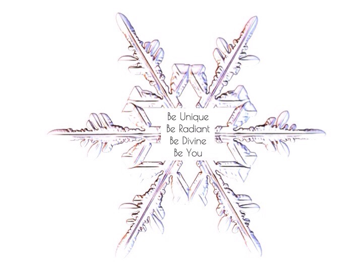 Each soul, each individual is as unique & beautiful as a snowflake