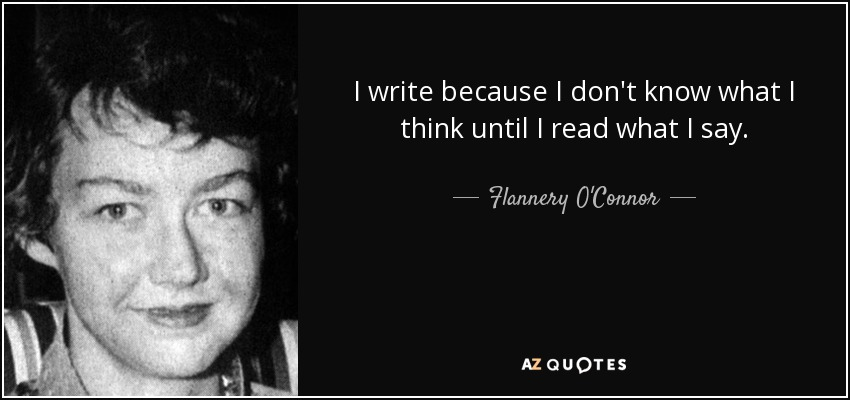 quote-i-write-because-i-don-t-know-what-i-think-until-i-read-what-i-say-flannery-o-connor-42-54-41.jpg